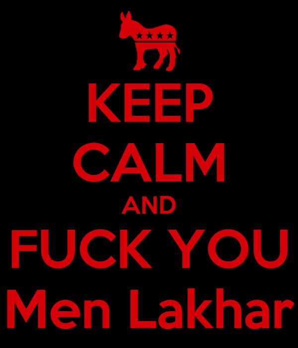 KEEP CALM AND FUCK YOU Men Lakhar