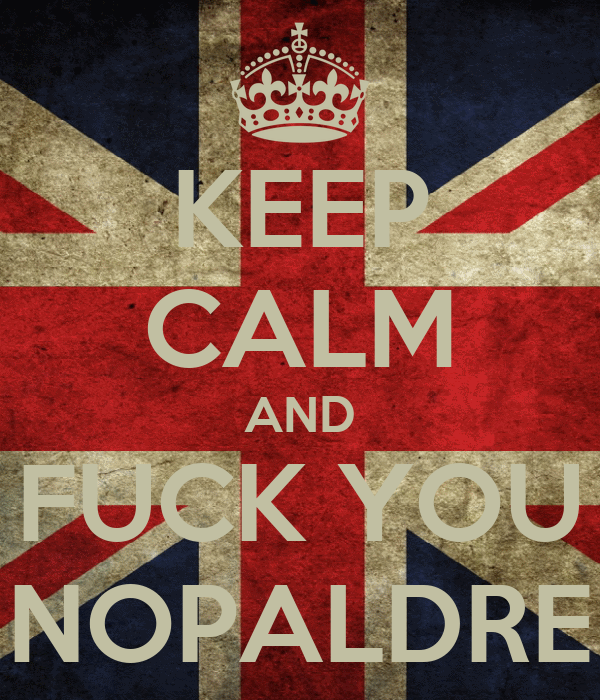 KEEP CALM AND FUCK YOU NOPALDRE