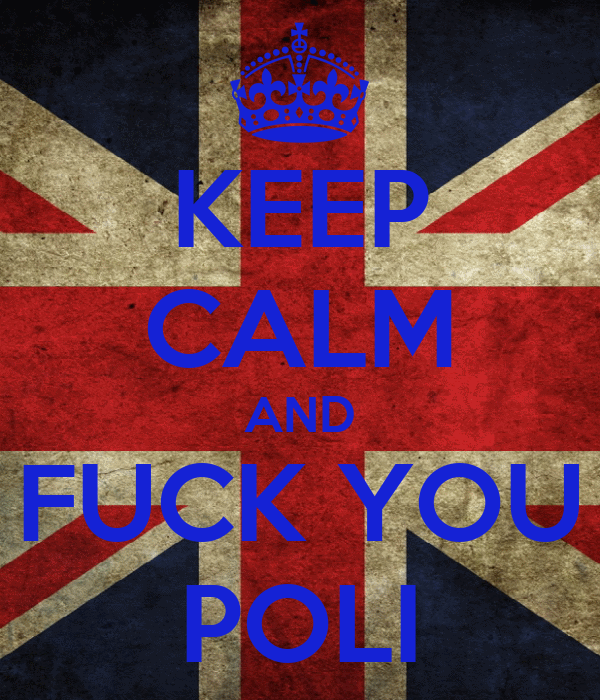 KEEP CALM AND FUCK YOU POLI