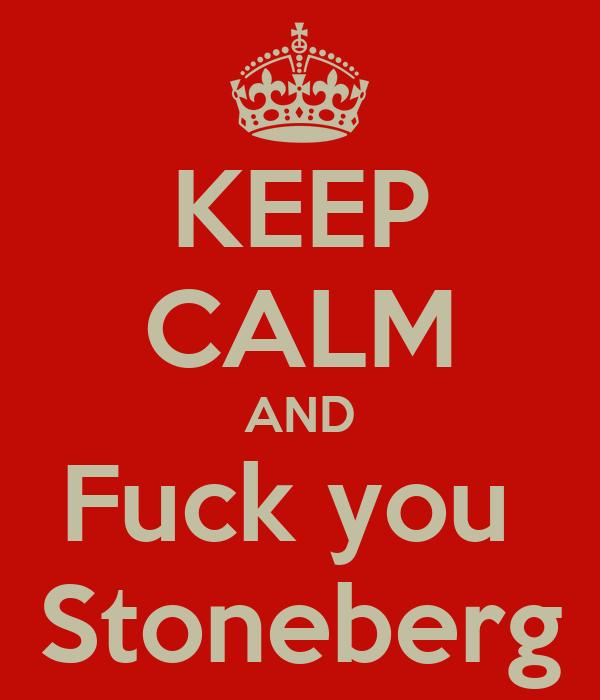 KEEP CALM AND Fuck you  Stoneberg