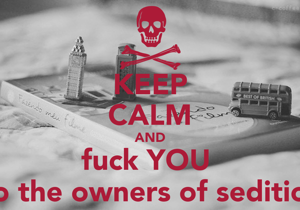 KEEP CALM AND fuck YOU  To the owners of sedition