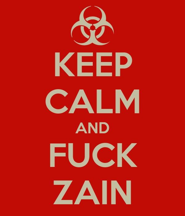 KEEP CALM AND FUCK ZAIN