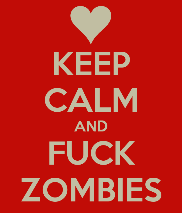 KEEP CALM AND FUCK ZOMBIES