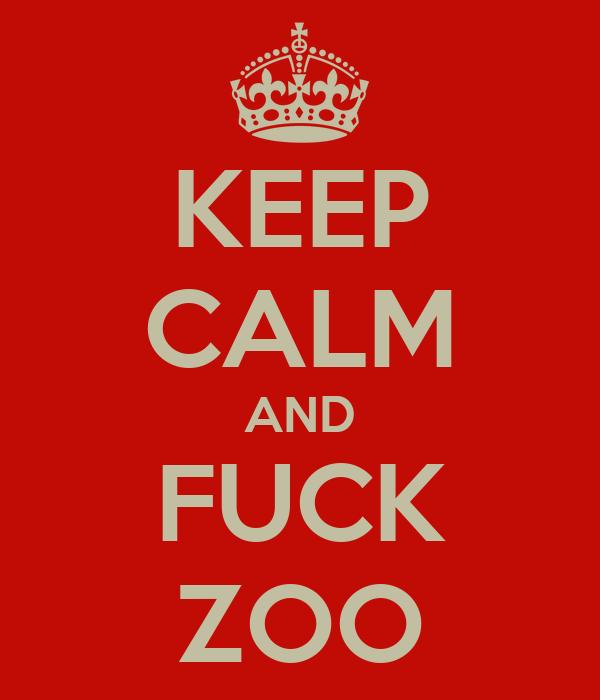 KEEP CALM AND FUCK ZOO