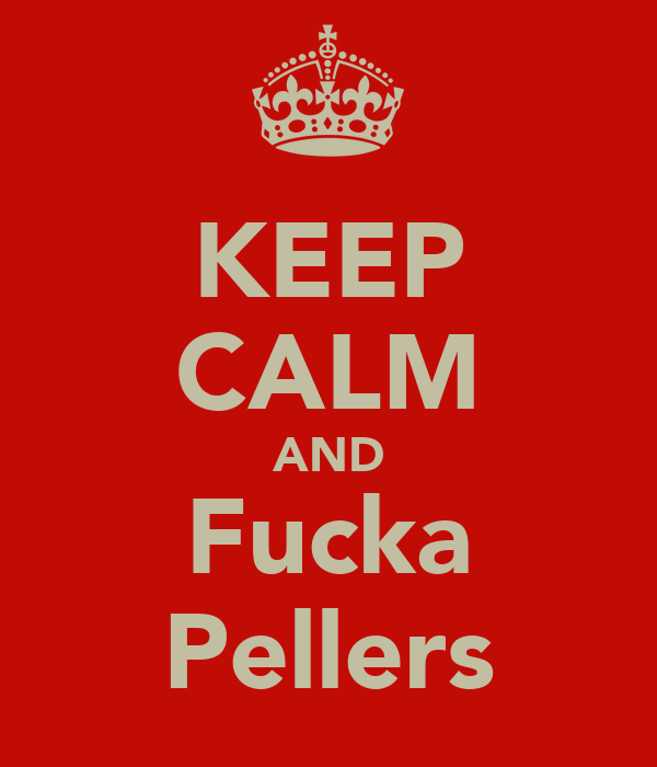 KEEP CALM AND Fucka Pellers