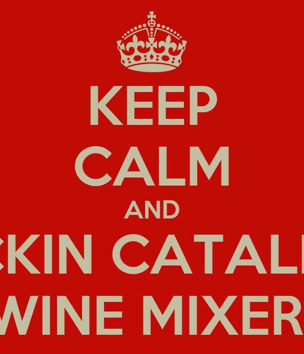 KEEP CALM AND FUCKIN CATALINA  WINE MIXER