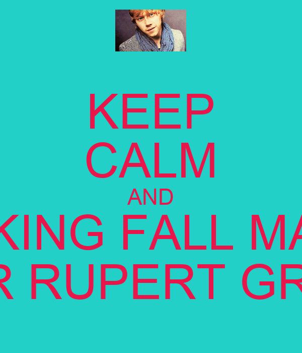 KEEP CALM AND FUCKING FALL MADLY FOR RUPERT GRINT
