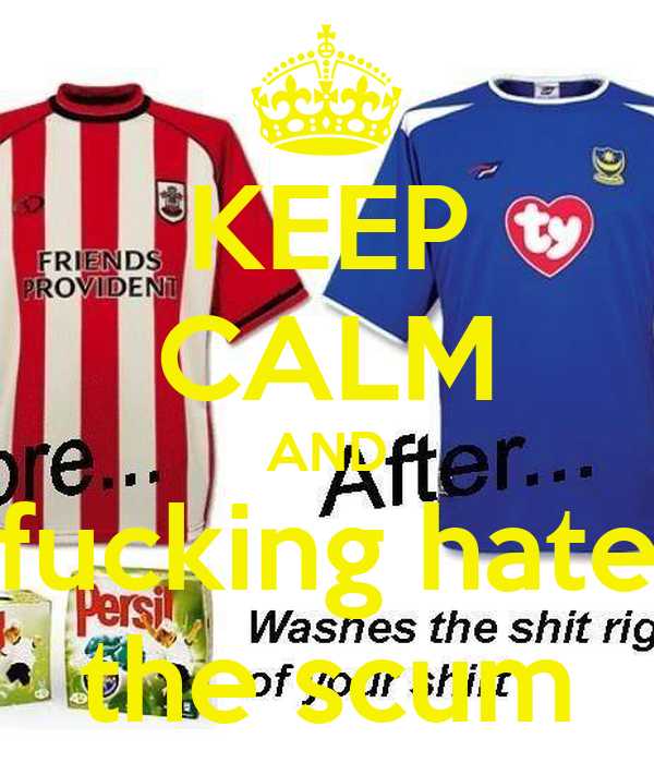 KEEP CALM AND fucking hate the scum