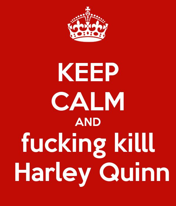 KEEP CALM AND fucking killl  Harley Quinn