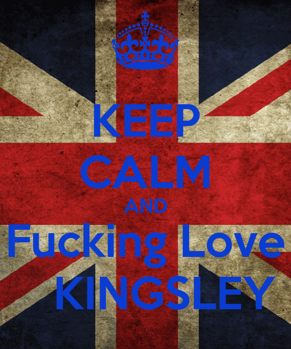 KEEP CALM AND Fucking Love    KINGSLEY