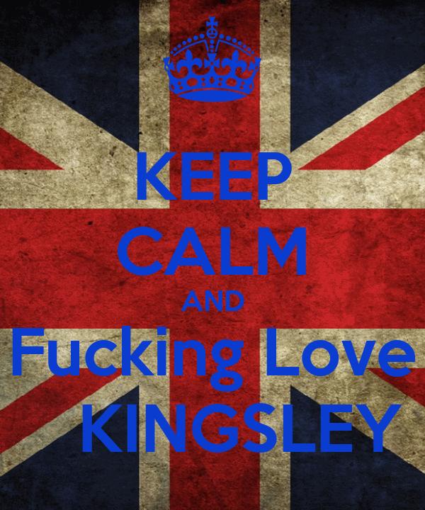 KEEP CALM AND Fucking Love    KINGSLEY