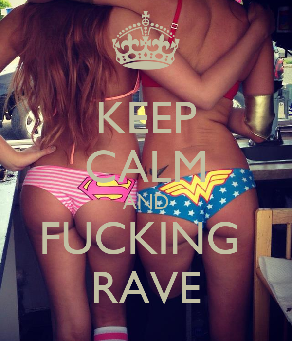 KEEP CALM AND FUCKING  RAVE