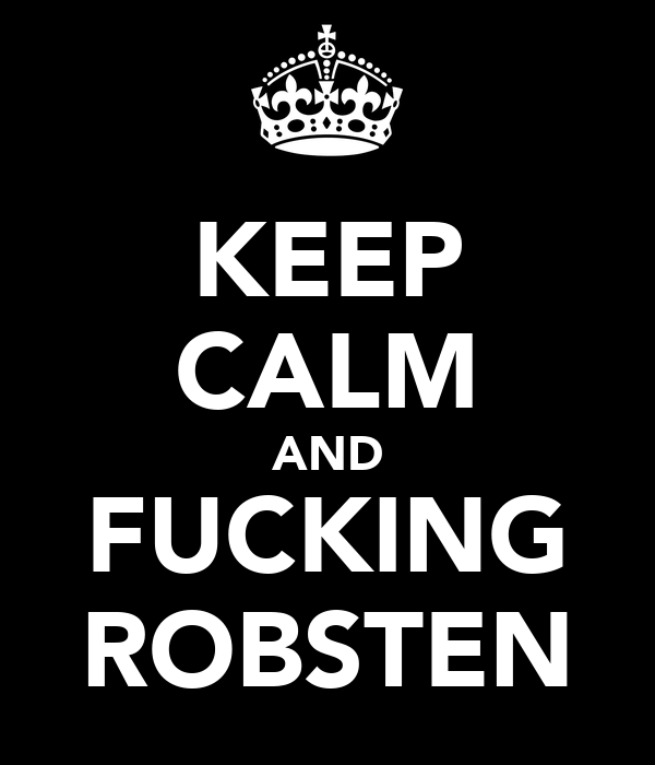 KEEP CALM AND FUCKING ROBSTEN