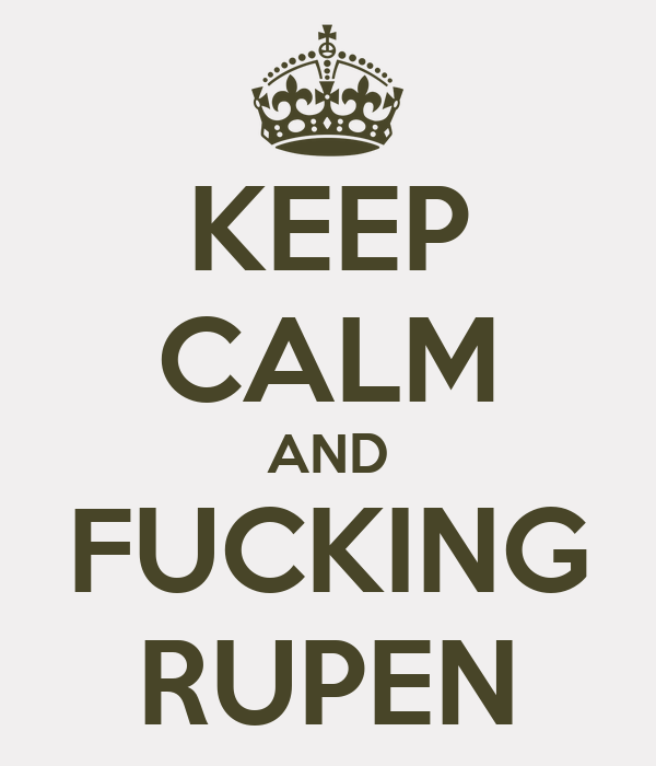 KEEP CALM AND FUCKING RUPEN