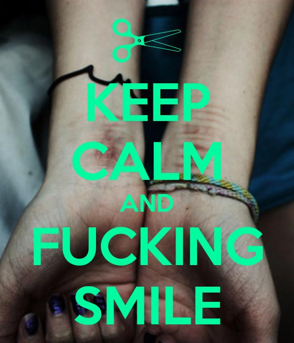 KEEP CALM AND FUCKING SMILE
