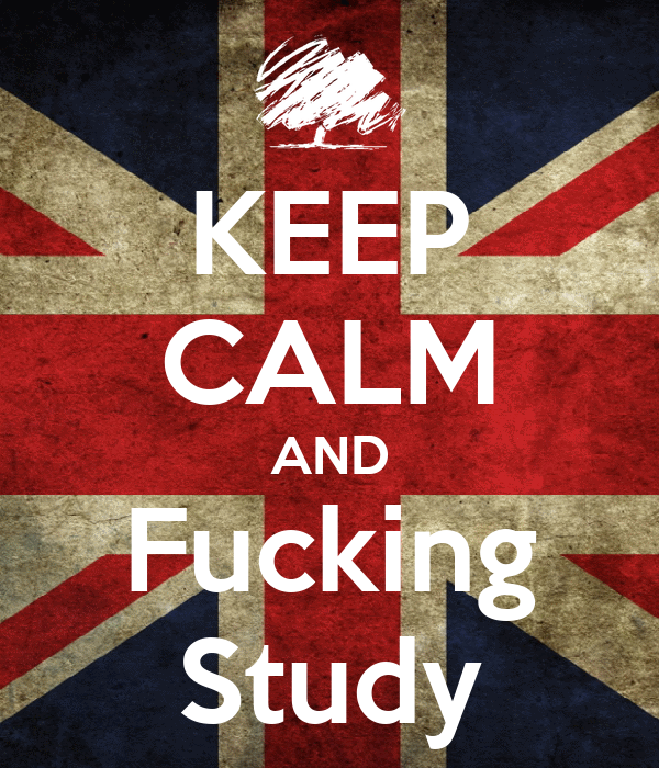 KEEP CALM AND Fucking Study