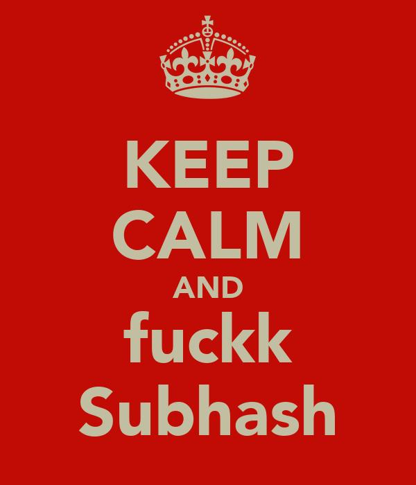 KEEP CALM AND fuckk Subhash