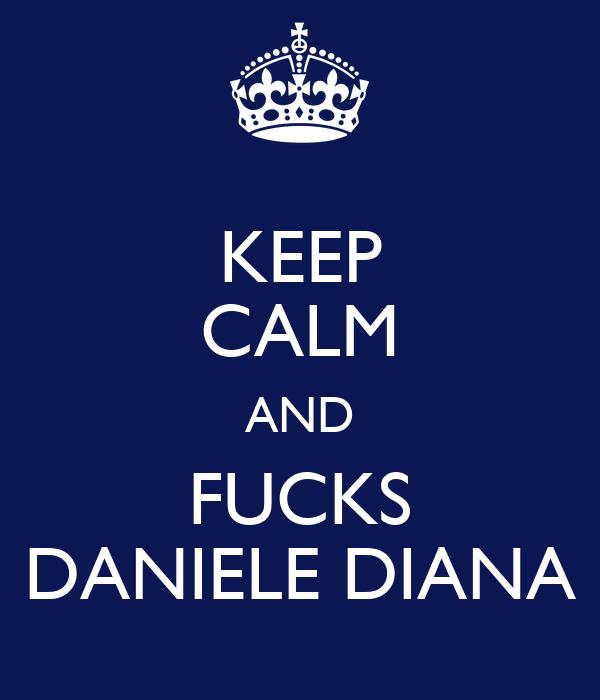 KEEP CALM AND FUCKS DANIELE DIANA