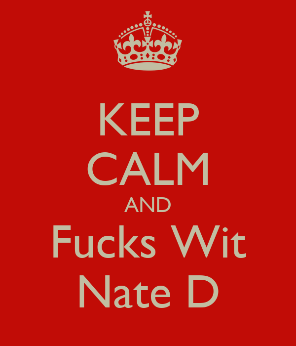 KEEP CALM AND Fucks Wit Nate D