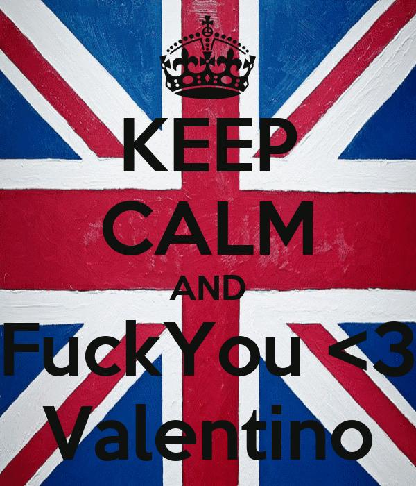 KEEP CALM AND FuckYou <3 Valentino