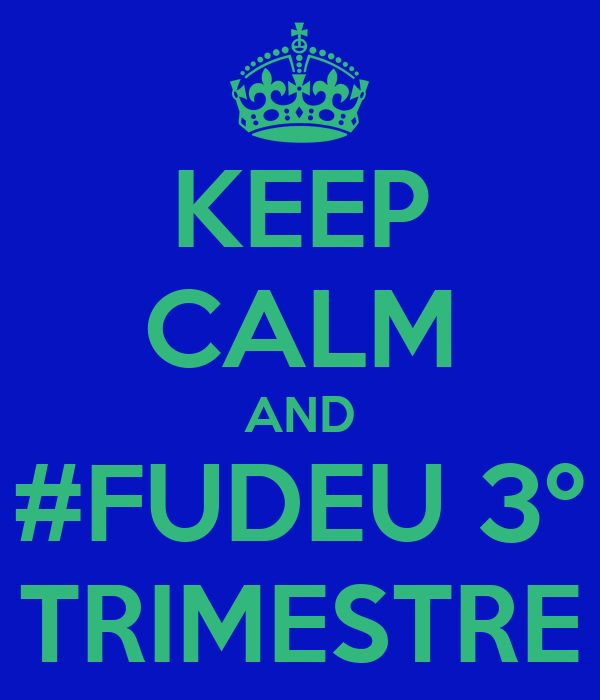 KEEP CALM AND #FUDEU 3º TRIMESTRE