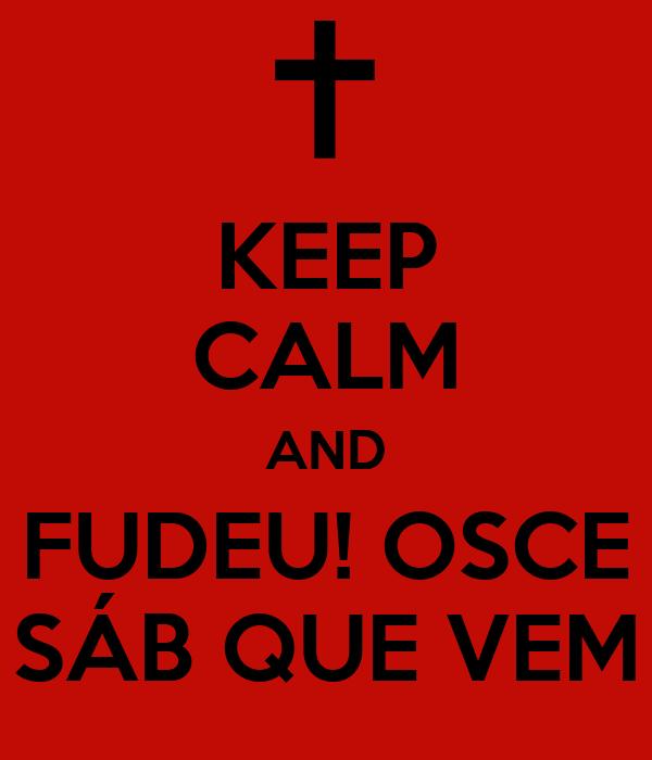 KEEP CALM AND FUDEU! OSCE SÁB QUE VEM
