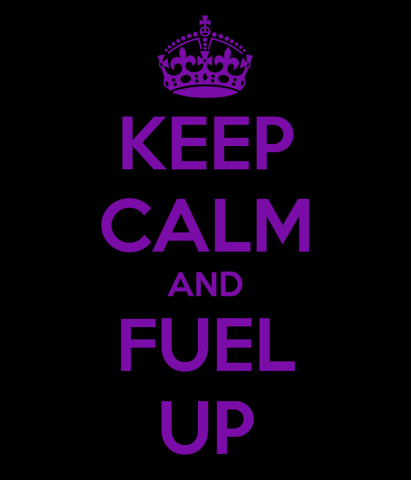 KEEP CALM AND FUEL UP