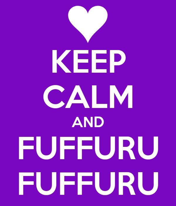 KEEP CALM AND FUFFURU FUFFURU