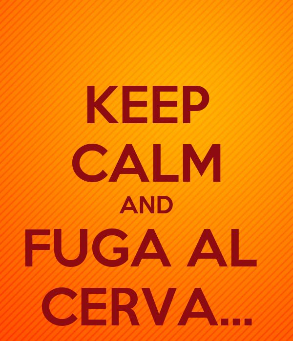KEEP CALM AND FUGA AL  CERVA...