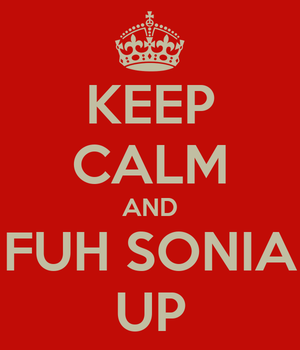 KEEP CALM AND FUH SONIA UP
