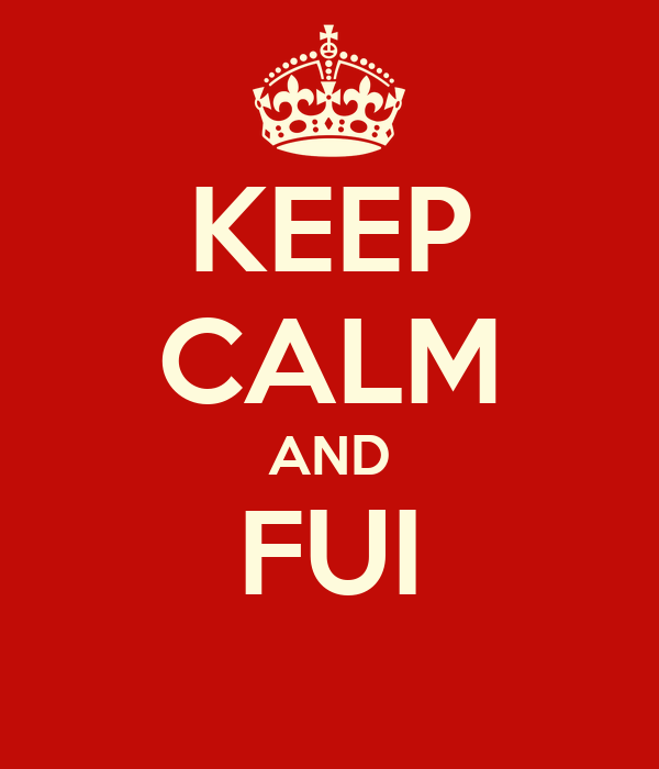 KEEP CALM AND FUI