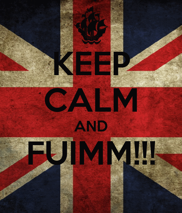 KEEP CALM AND FUIMM!!!