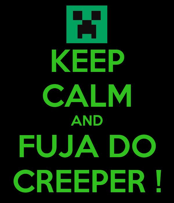 KEEP CALM AND FUJA DO CREEPER !
