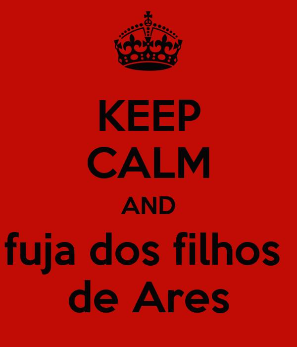 KEEP CALM AND fuja dos filhos  de Ares