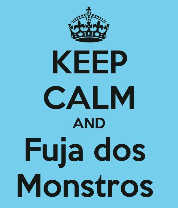 KEEP CALM AND Fuja dos  Monstros