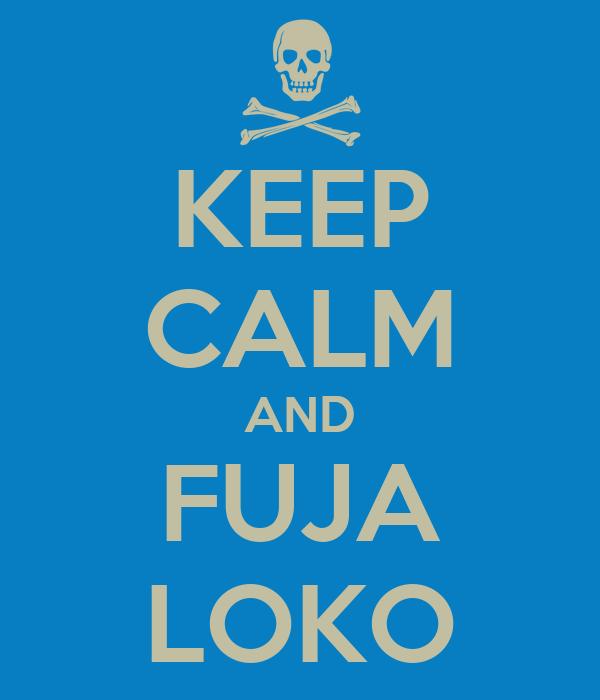 KEEP CALM AND FUJA LOKO
