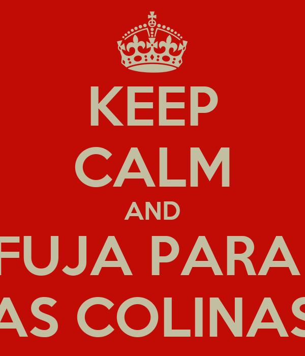 KEEP CALM AND FUJA PARA  AS COLINAS