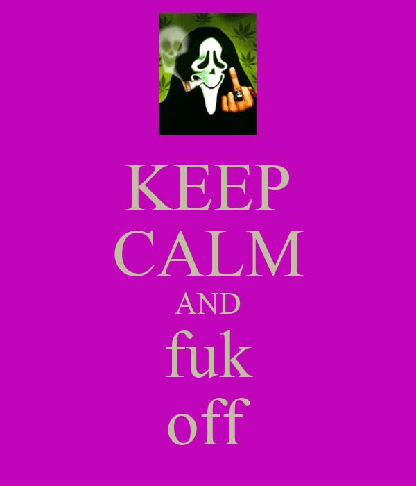 KEEP CALM AND fuk off