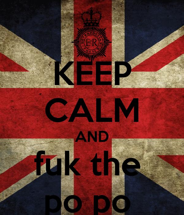 KEEP CALM AND fuk the  po po
