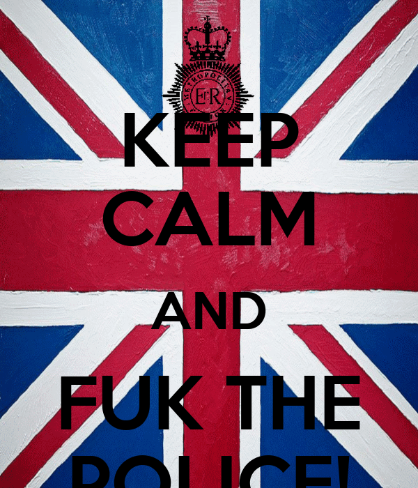 KEEP CALM AND FUK THE POLICE!