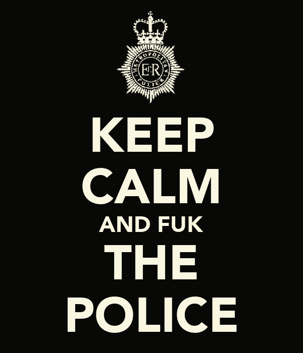 KEEP CALM AND FUK THE POLICE