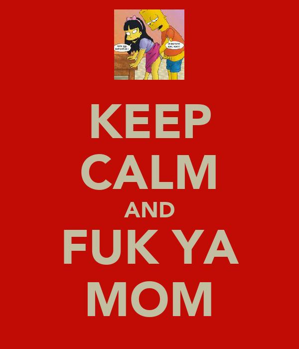 KEEP CALM AND FUK YA MOM