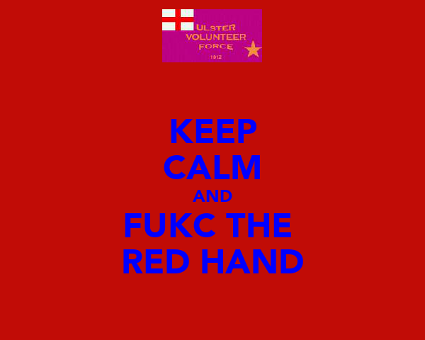 KEEP CALM AND FUKC THE  RED HAND