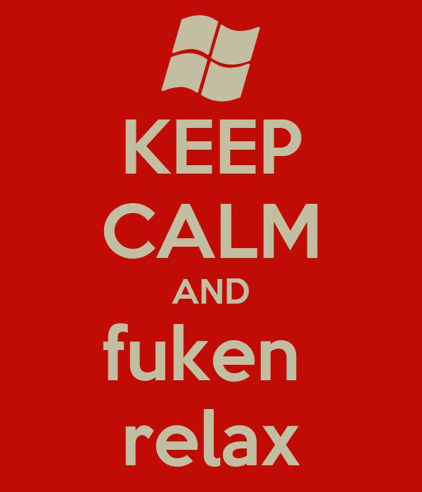 KEEP CALM AND fuken  relax