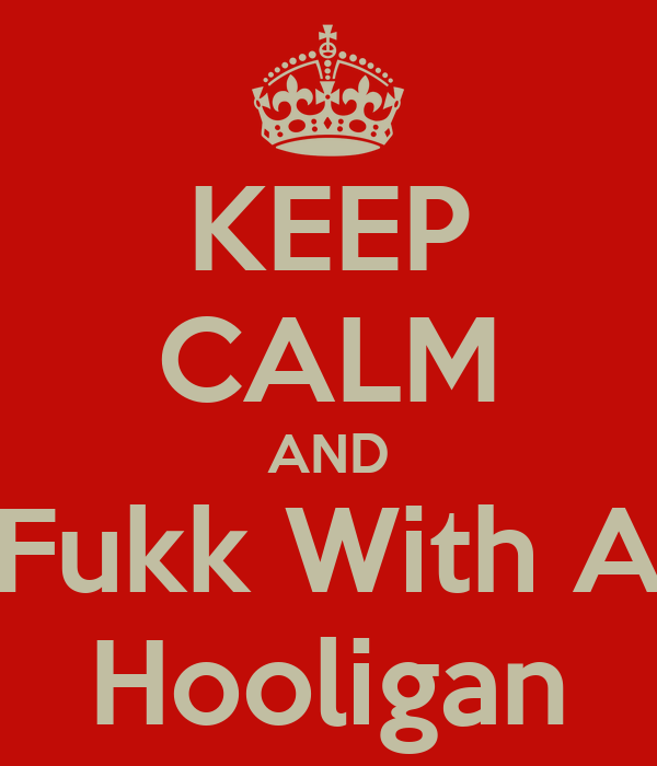 KEEP CALM AND Fukk With A Hooligan