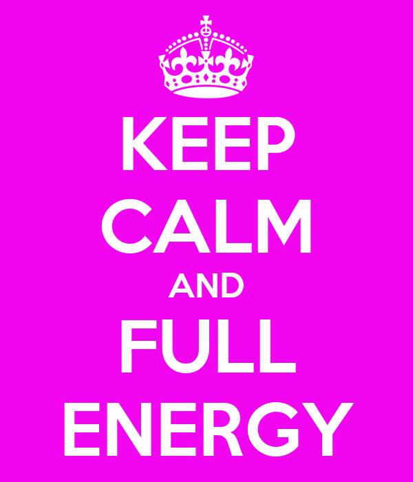KEEP CALM AND FULL ENERGY