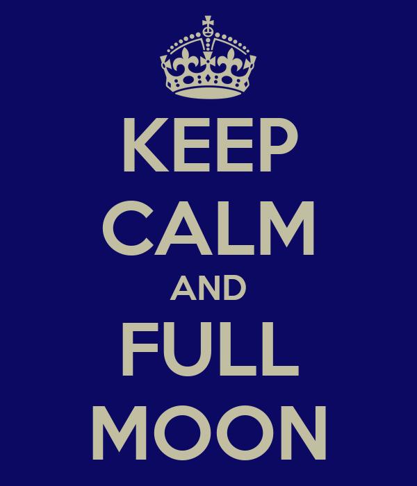 KEEP CALM AND FULL MOON