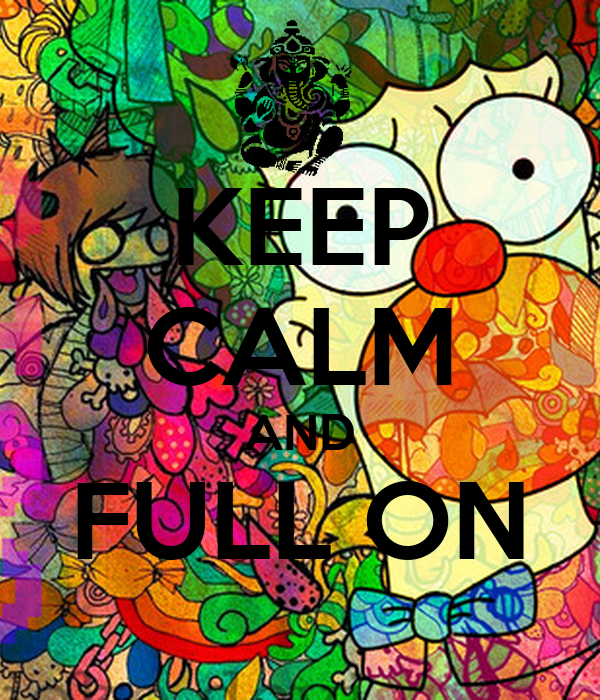 KEEP CALM AND FULL ON