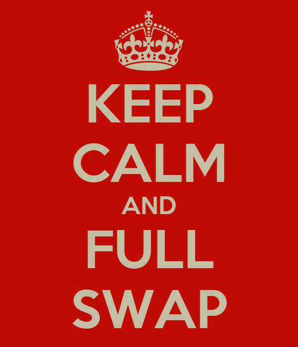KEEP CALM AND FULL SWAP