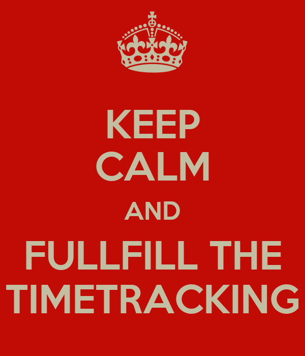 KEEP CALM AND FULLFILL THE TIMETRACKING